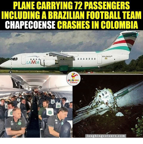 Gringe: PLANECARRYING 72 PASSENGERS  INCLUDINGABRAZILIAN FOOTBALL TEAM  CHAPECOENSE CRASHES IN COLOMBIA  CS .2933  a a a a a  LAMIA  LA GRING  laughing colours com