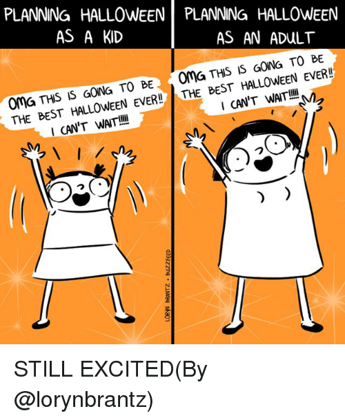 Halloween, Memes, and Best: PLANNING HALLOWEEN PLANNING HALLOWEEN  AS A KID  AS AN ADULT  Oma THS IS GoNa TO BE0ma THS IS GoNa TO BE  THE BEST HALLOWEEN EVER! THE BEST HALLOWEEN EVER!  ICAN'T WAITll  CAN'T WAIT!l STILL EXCITED(By @lorynbrantz)