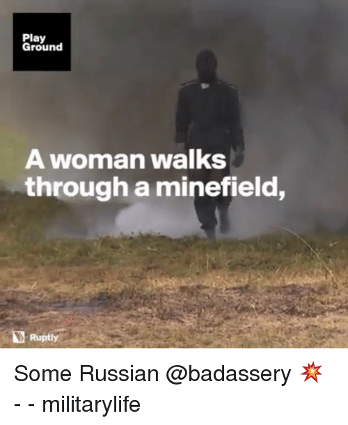 Memes, Russian, and 🤖: Play  Ground  A woman walks  through a minefield,  Ruptly / Some Russian @badassery 💥 - - militarylife