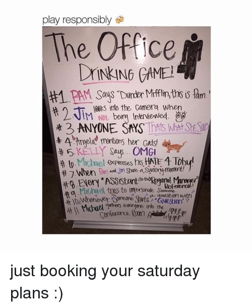 "Booking: play responsibly  The Office  #1. PAM Says Dr er Mifflin,tholm  IM, Not. berm Interviewed,  3 ANYONE SNYS Ttt Wht  ooks into the Gamena when  棄4mgela, mentions her cats,  (to tho  ofa  Refeere  uestion"" ?  Michael qafers overgjgre into the just booking your saturday plans :)"