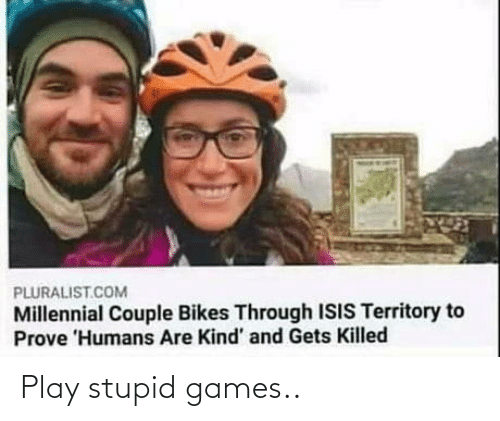 play-stupid-games: Play stupid games..