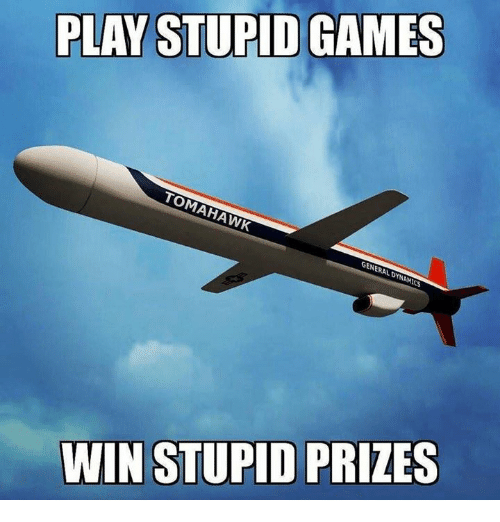 play-stupid-games: PLAY STUPID GAMES  TOMAHAWK  GENERAL DINAMICS  WIN STUPID PRIZES