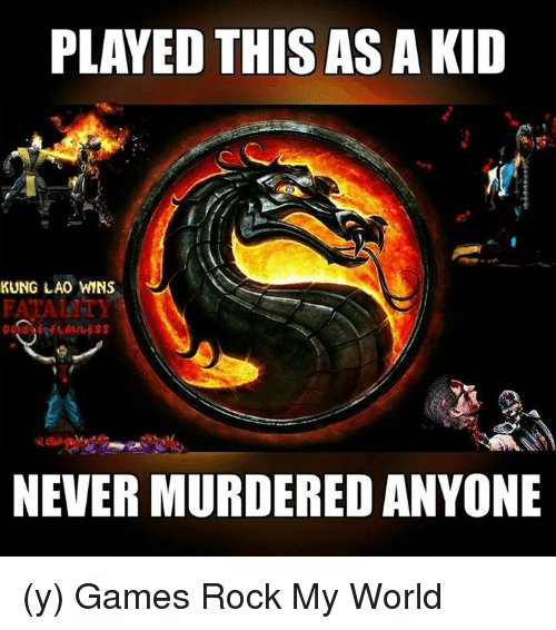 Memes, 🤖, and Laos: PLAYED THIS AS A KID  KUNG LAO WINS  FATALNY  NEVERMURDEREDANYONE (y) Games Rock My World
