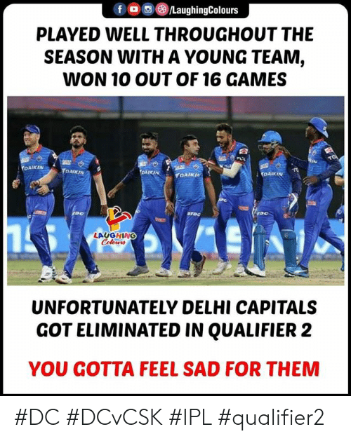 delhi: PLAYED WELL THROUGHOUT THE  SEASON WITH A YOUNG TEAM,  WON 10 OUT OF 16 GAMES  LAUGHING  UNFORTUNATELY DELHI CAPITALS  GOT ELIMINATED IN QUALIFIER 2  YOU GOTTA FEEL SAD FOR THEM #DC #DCvCSK #IPL #qualifier2