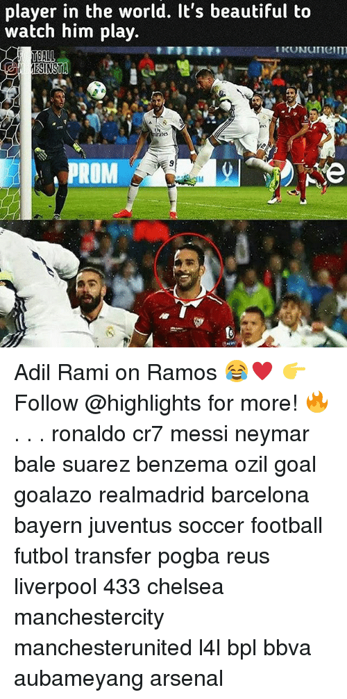 Soccer, Player, and Suarez: player in the world. It's beautiful to  watch him play.  rates  PROM Adil Rami on Ramos 😂♥ 👉Follow @highlights for more! 🔥 . . . ronaldo cr7 messi neymar bale suarez benzema ozil goal goalazo realmadrid barcelona bayern juventus soccer football futbol transfer pogba reus liverpool 433 chelsea manchestercity manchesterunited l4l bpl bbva aubameyang arsenal
