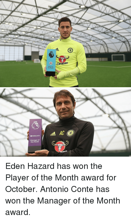 Soccer, Barclays, and Antonio Conte: Player of  the Month  Carabao   BARCLAYS  Manager of  the Month Eden Hazard has won the Player of the Month award for October. Antonio Conte has won the Manager of the Month award.