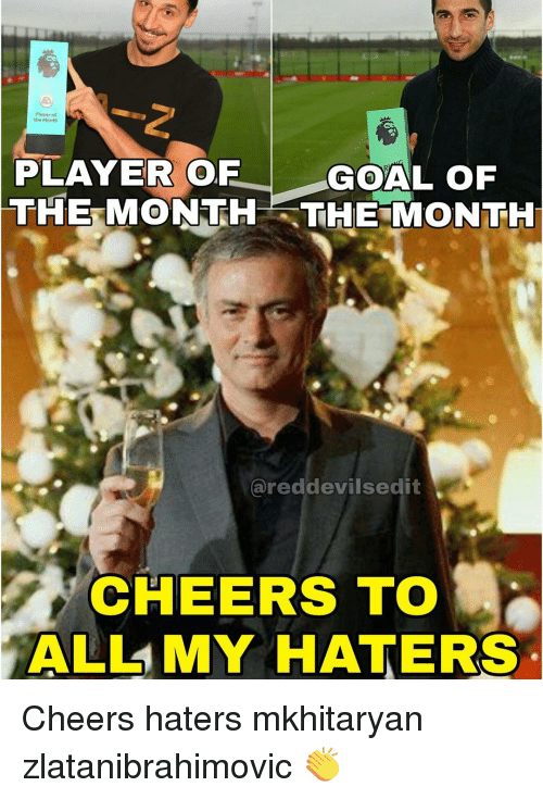 Haterate: player  the Month  PLAYER OF  GOAL OF  THE MONTH- THE MONTH  ared devilsedit  CHEERS TO  ALL MY HATERS Cheers haters mkhitaryan zlatanibrahimovic 👏
