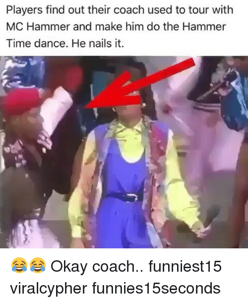 Dancee: Players find out their coach used to tour with  MC Hammer and make him do the Hammer  Time dance. He nails it. 😂😂 Okay coach.. funniest15 viralcypher funnies15seconds