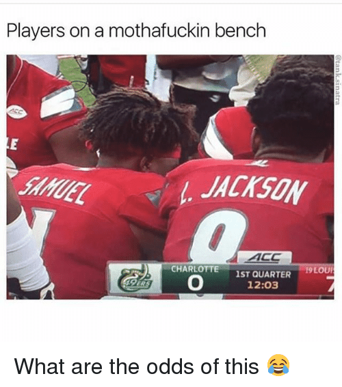 Memes, Charlotte, and 🤖: Players on a mothafuckin bench  JACKSON  ACC  -19L01  CHARLOTTE 1ST QUARTER  O 12:03  ERS What are the odds of this 😂