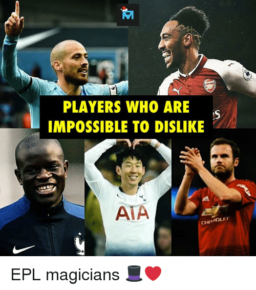 epl: PLAYERS WHO ARE  IMPOSSIBLE TO DISLIKE  AIA  CHE ROLET EPL magicians 🎩❤️