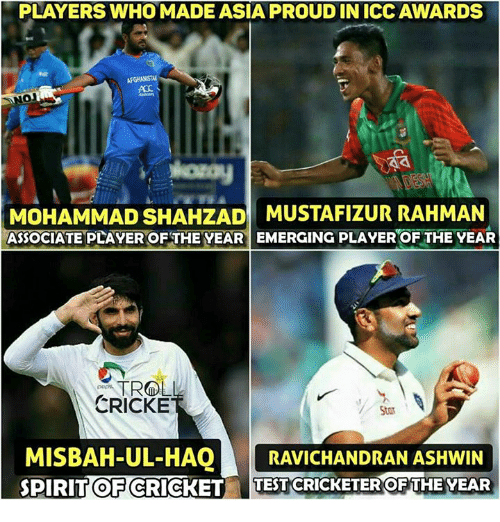 Memes, Monster, and Cricket: PLAYERS WHO MADE ASIA PROUD IN ICCAWARDS  MOHAMMAD SHAHZAD MUSTAFIZURRAHMAN  ASSOCIATE PLAVEROF THE YEAR EMERGING PLAVEROF THE VEAR  CRICKE  StoT  MISBAH-UL-HAO  RAVICHANDRAN ASHWIN  SDIRIT OF CRICKET TEST ICKETEROF THE YEAR <monster>