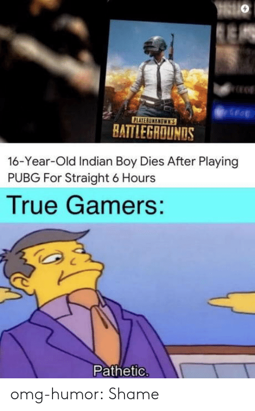 Pubg: PLAYERUMENOWN'S  HATTLEGROUNDS  16-Year-Old Indian Boy Dies After Playing  PUBG For Straight 6 Hours  True Gamers:  Pathetic. omg-humor:  Shame
