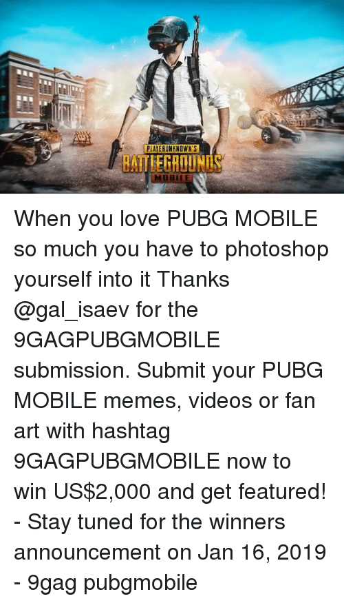 hashtag: PLAYERUNKNOWN'S  BATTLEGROUNDS  BILER When you love PUBG MOBILE so much you have to photoshop yourself into it Thanks @gal_isaev for the 9GAGPUBGMOBILE submission. Submit your PUBG MOBILE memes, videos or fan art with hashtag 9GAGPUBGMOBILE now to win US$2,000 and get featured! - Stay tuned for the winners announcement on Jan 16, 2019 - 9gag pubgmobile