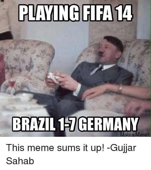 playing fifa 14 brazil germany mermet this meme sums it 1382843 playing fifa 14 brazil germany mermet this meme sums it up