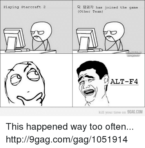 starcrafts: Playing Starcraft 2  has joined the game  Other Team  AG.CO  ALT-F4  kill your time on  9GAG.COM This happened way too often...