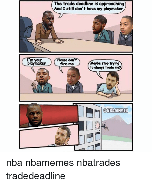 Basketball, Fire, and Nba: playmaker  The trade deadline is approaching  And I still don't have my playmaker  Please don't  Maybe stop trying  fire me  to always trade me?  @NBAMEMESS nba nbamemes nbatrades tradedeadline