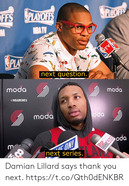 Nbamemes: PLAYOFES  FFS  next question.  moda  moda  @NBAMEMES  moda  next series  .เชี  . Damian Lillard says thank you next. https://t.co/Qth0dENKBR