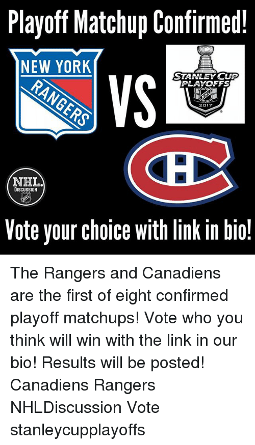 discussion: Playoff Matchup Confirmed!  NEW YORK  STANLEY CUP  PLAYOFFS  2017  NH  DISCUSSION  Vote your choice with linkin bio! The Rangers and Canadiens are the first of eight confirmed playoff matchups! Vote who you think will win with the link in our bio! Results will be posted! Canadiens Rangers NHLDiscussion Vote stanleycupplayoffs