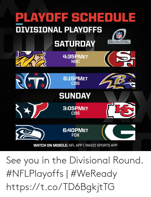 playoffs: PLAYOFF SCHEDULE  DIVISIONAL PLAYOFFS  DIVISIONAL  SATURDAY  4:35PMET  NBC  (T)  8:15PMET  CBS  SUNDAY  3:05PMET  CBS  G  6:40PMET  FOX  WATCH ON MOBILE: NFL APP | YAHOO SPORTS APP See you in the Divisional Round.   #NFLPlayoffs | #WeReady https://t.co/TD6BgkjtTG