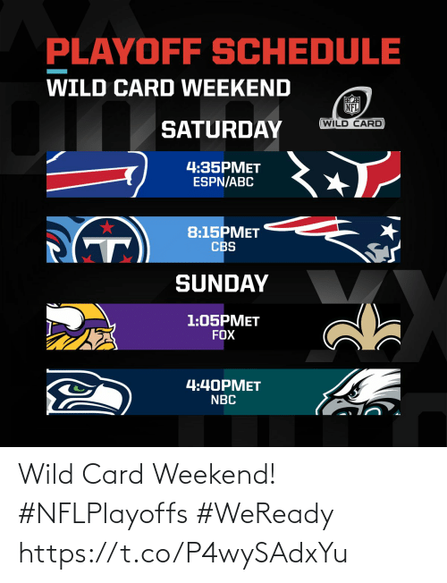 weekend: PLAYOFF SCHEDULE  WILD CARD WEEKEND  NFL  WILD CARD  SATURDAY  4:35PMET  ESPN/ABC  8:15PMET  CBS  SUNDAY  1:05PMET  FOX  4:40PMET  NBC Wild Card Weekend! #NFLPlayoffs #WeReady https://t.co/P4wySAdxYu