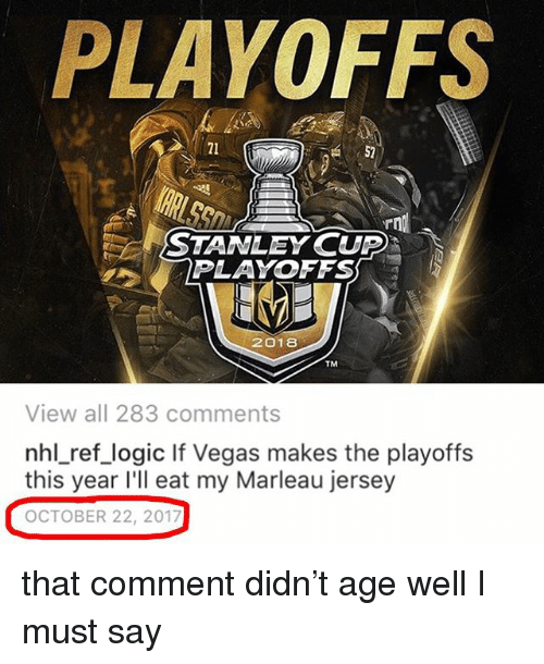 stanley cup playoffs: PLAYOFFS  21  52  STANLEY CUP  PLAYOFFS  2018  TM  View all 283 comments  nhl_ref_logic If Vegas makes the playoffs  this year l'll eat my Marleau jersey  OCTOBER 22, 2017 that comment didn't age well I must say