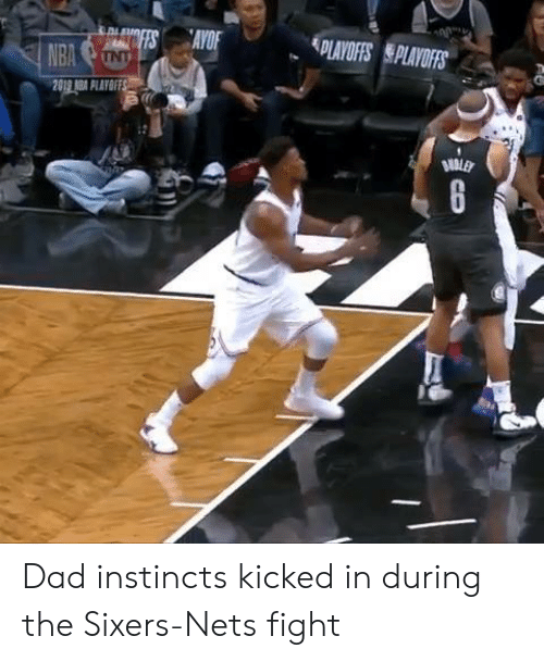 Sixers: PLAYOFFS PLAYOFS  NBA Dad instincts kicked in during the Sixers-Nets fight