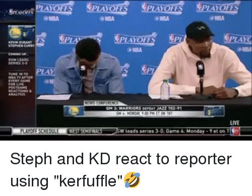"""series 3: PLAYOFR  NBA  NBA  PLA  PI  AY OFFS  NBA  KEVIN DURANT FS  RES  TUNE IN TPLAY  EVERY AME  REACTIONS  GM 3 WARRIORS DEPEAT JAZZ 102-91  LIVE  LAYOFE SCHEOULE WEST SEMINALS W leads series 3-0: Game & Monday-9t on Steph and KD react to reporter using """"kerfuffle""""🤣"""