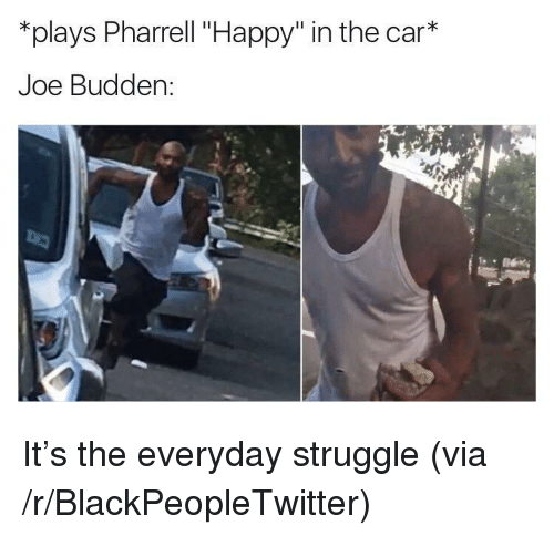 """pharrell: *plays Pharrell """"Happy"""" in the car*  Joe Budden: <p>It&rsquo;s the everyday struggle (via /r/BlackPeopleTwitter)</p>"""