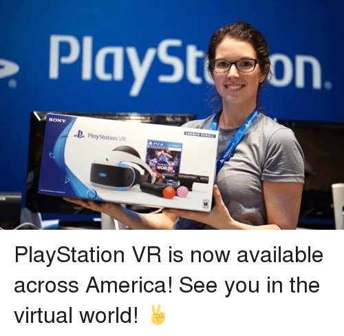 America, Dank, and PlayStation: PlaySt Dn  SONY  PlayStation VR PlayStation VR is now available across America! See you in the virtual world! ✌️️