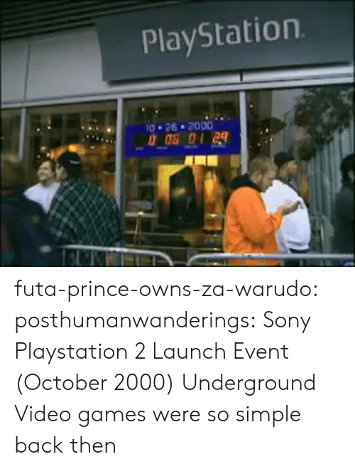sony playstation: PlayStation  26 * 2000 futa-prince-owns-za-warudo: posthumanwanderings:   Sony Playstation 2 Launch Event (October 2000) Underground    Video games were so simple back then
