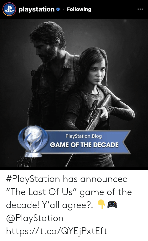 "decade: #PlayStation has announced ""The Last Of Us"" game of the decade! Y'all agree?! 👇🎮 @PlayStation https://t.co/QYEjPxtEft"