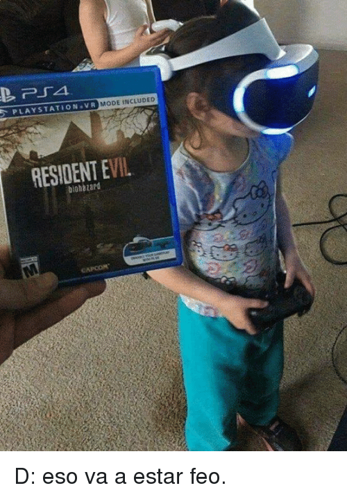feo: PLAYSTATION VR MODE INC  RESIDENT EVIL  biohazard  CAPCOM D: eso va a estar feo.