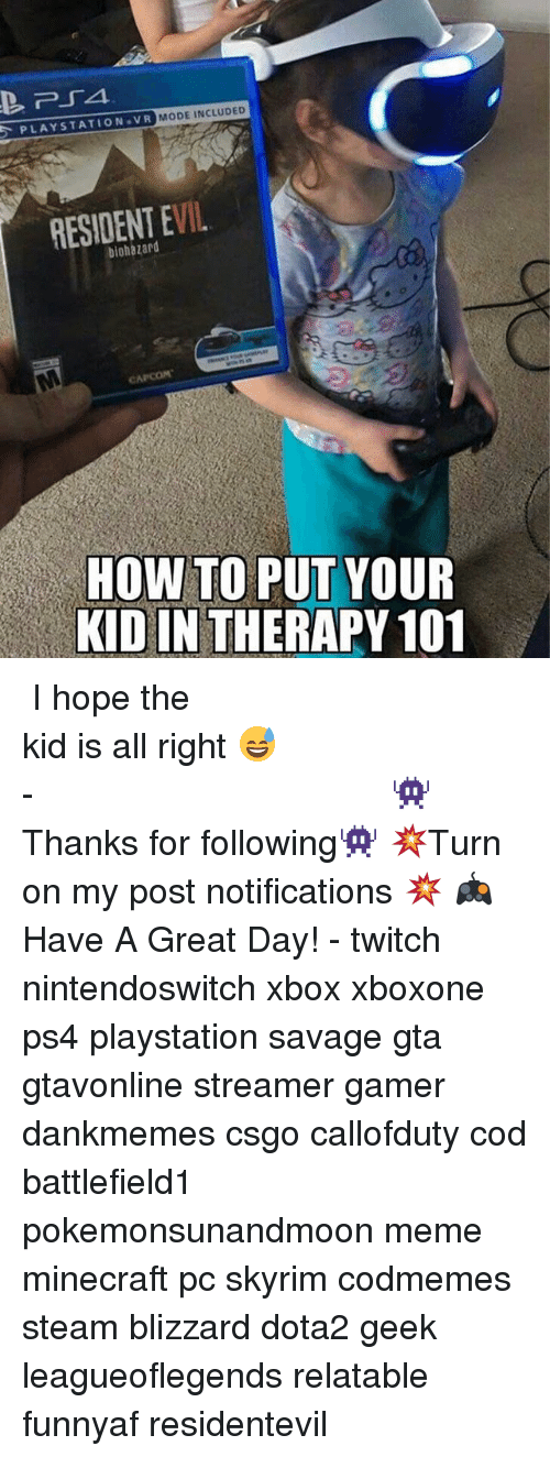 streamers: PLAYSTATION VR  MODE INCLUDED  EVIL  RESIDENT HOW TO PUT YOUR  KIDIN THERAPY 101 ⠀⠀⠀⠀⠀⠀⠀⠀⠀⠀⠀⠀⠀⠀⠀⠀⠀⠀⠀⠀⠀⠀⠀⠀⠀⠀⠀⠀⠀⠀ ⠀⠀I hope the kid is all right 😅 ⠀⠀⠀⠀⠀⠀⠀⠀⠀⠀⠀⠀⠀⠀⠀⠀⠀⠀⠀⠀⠀⠀⠀⠀⠀⠀⠀⠀⠀⠀⠀⠀⠀⠀⠀- 👾Thanks for following👾 💥Turn on my post notifications 💥 🎮Have A Great Day! - twitch nintendoswitch xbox xboxone ps4 playstation savage gta gtavonline streamer gamer dankmemes csgo callofduty cod battlefield1 pokemonsunandmoon meme minecraft pc skyrim codmemes steam blizzard dota2 geek leagueoflegends relatable funnyaf residentevil