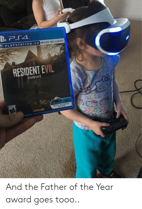 Tooo: PLAYSTATION VR  MODE INCLUDED  RESIDENT EVIL  biohazard And the Father of the Year award goes tooo..