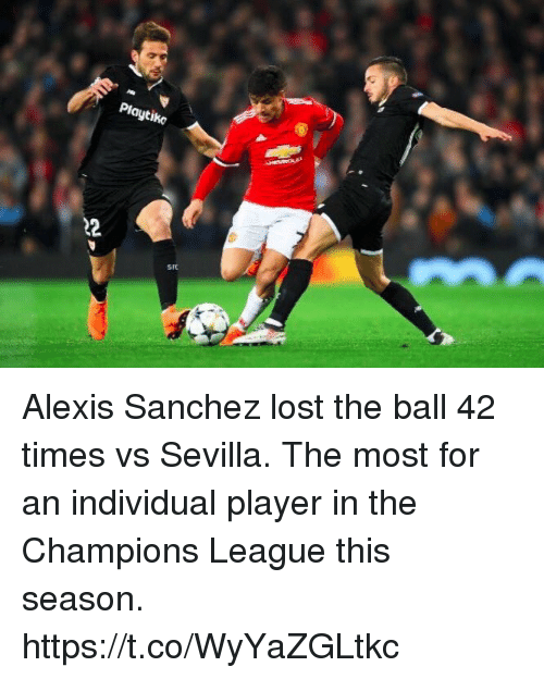 Soccer, Lost, and Champions League: Playtiko  SFC Alexis Sanchez lost the ball 42 times vs Sevilla.   The most for an individual player in the Champions League this season. https://t.co/WyYaZGLtkc