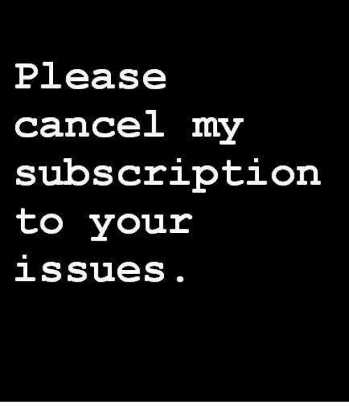Subscripter: Please  cancel my  subscription  to  your  1 SSueS
