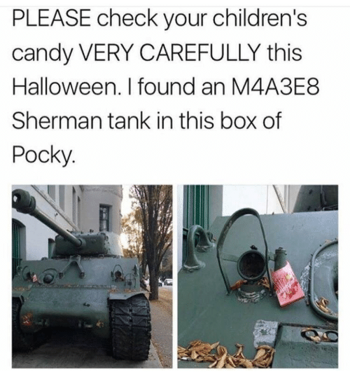 sherman tank: PLEASE check your children's  candy VERY CAREFULLY this  Halloween. I found an M4A3E8  Sherman tank in this box of  Pocky