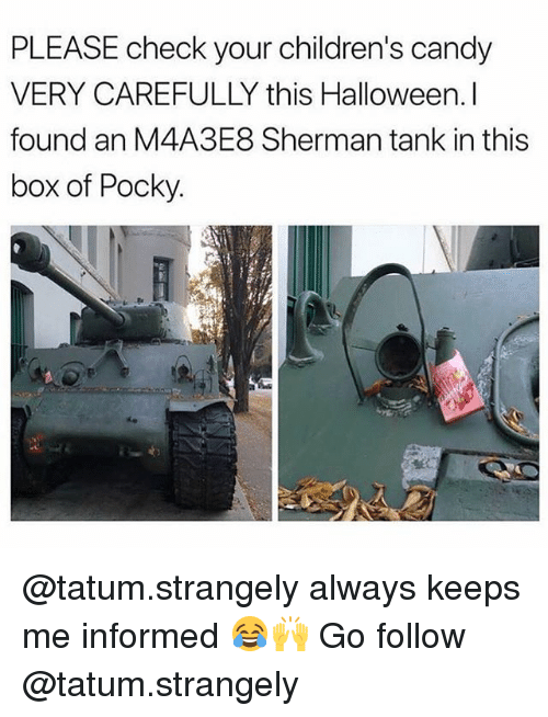 Candy, Halloween, and Dank Memes: PLEASE check your children's candy  VERY CAREFULLY this Halloween.l  found an M4A3E8 Sherman tank in this  box of Pocky. @tatum.strangely always keeps me informed 😂🙌 Go follow @tatum.strangely
