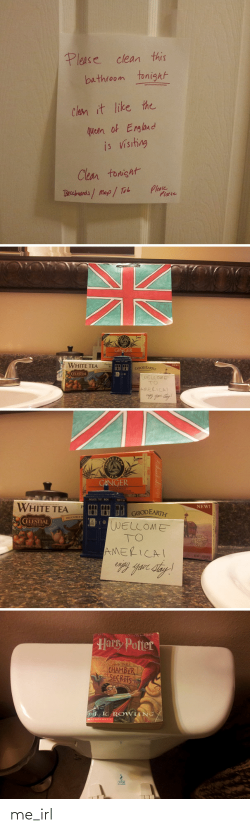celestial: Please  clean this  tonight  bathroom  clean it like the  queen of England  is visiting  Clean tonisht  Pleaie  Placie  Beccbuands/ Mop/ Tob  GINGER  WHITE TEA  COODEARTH  GLESTIAL  WELLOME  TO  AMERICAL  CANGER  WHITE TEA  NEW!  GOODEARTH  WELCOME  TO  DICATELY S  CELESTIAL  AMERICAI  Harry Potter  CHAMBER  SECRETS  J. k. ROWIING/  SCHOLANTIC me_irl