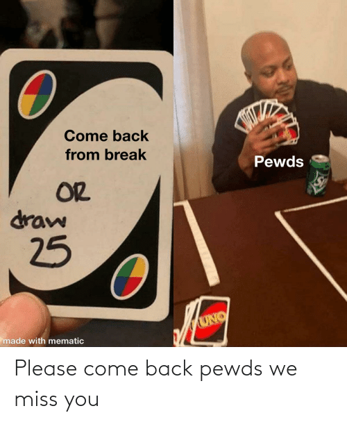 We Miss You: Please come back pewds we miss you