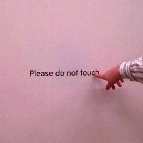 Please Do Not: Please do not touch