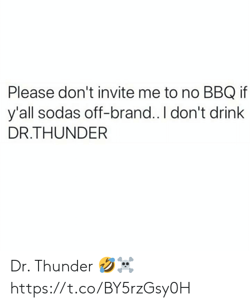 I Dont Drink: Please don't invite me to no BBQ if  y'all sodas off-brand.. I don't drink  DR.THUNDER Dr. Thunder 🤣☠️ https://t.co/BY5rzGsy0H