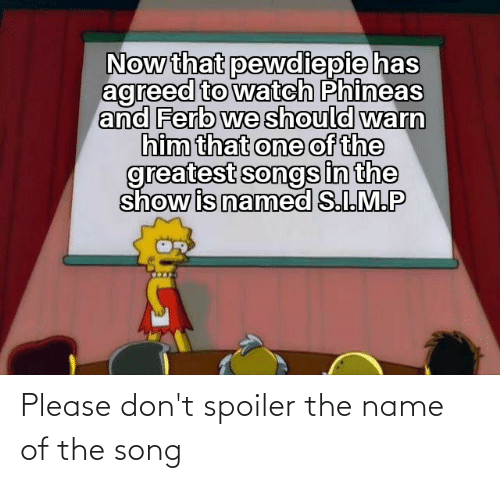 name of: Please don't spoiler the name of the song