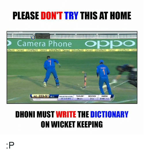 rpo: PLEASE  DON'T TRY  THIS AT HOME  Camera Phone  O  UMESH  45.3  PROJECTED SCORE  TAYLOR  DEVCICH  245 (4.90 RPO) 34  0-41  DHONI MUST  WRITE  THE  DICTIONARY  ON WICKET KEEPING :P