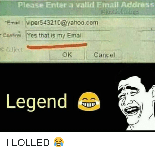 yahoo.com: Please Enter a valld Email Address  @justlol.thi  ngs  Emal viper543210@yahoo.com  Contim Yes that is my Emall  © daljeet  OK  Cancel  Legendi I LOLLED 😂