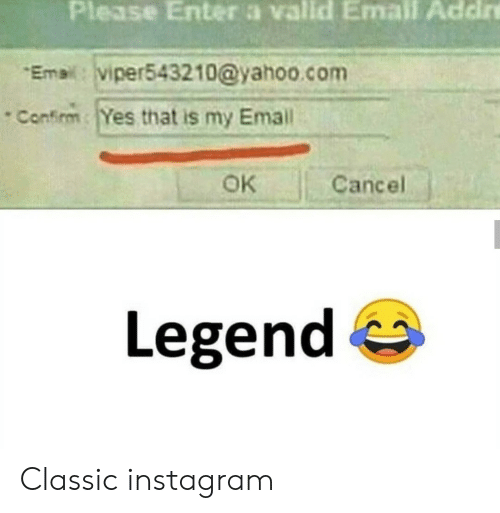 yahoo.com: Please Enter a vallid Email Addire  Email: viper543210@yahoo.com  Confirm Yes that is my Email  OK  Cancel  Legend Classic instagram