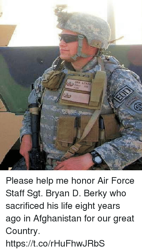 Life, Memes, and Afghanistan: Please help me honor Air Force Staff Sgt. Bryan D. Berky who sacrificed his life eight years ago in Afghanistan for our great Country. https://t.co/rHuFhwJRbS