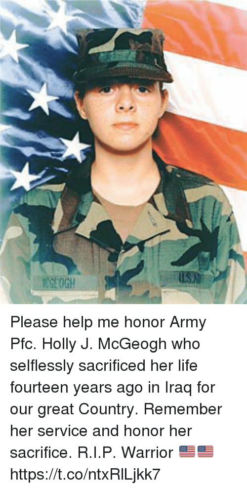 Life, Memes, and Army: Please help me honor Army Pfc. Holly J. McGeogh who selflessly sacrificed her life fourteen years ago in Iraq for our great Country. Remember her service and honor her sacrifice. R.I.P. Warrior 🇺🇸🇺🇸 https://t.co/ntxRlLjkk7