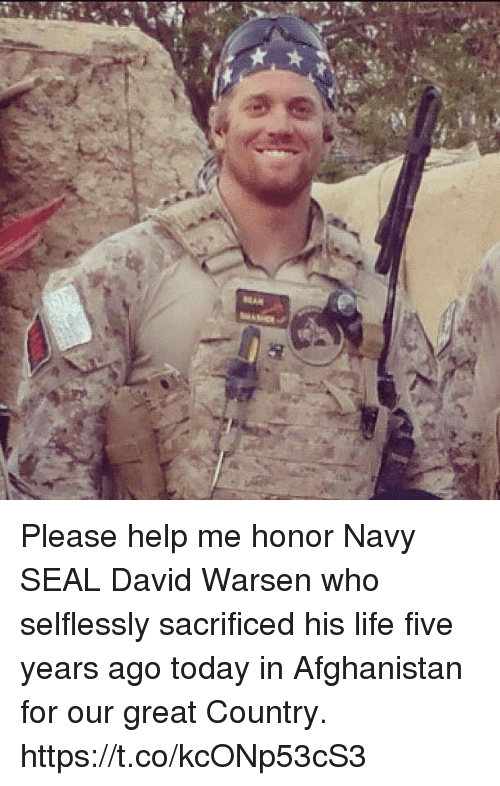Life, Memes, and Afghanistan: Please help me honor Navy SEAL David Warsen who selflessly sacrificed his life five years ago today in Afghanistan for our great Country. https://t.co/kcONp53cS3