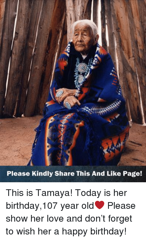 Birthday, Love, and Memes: Please Kindly Share This And Like Page! This is Tamaya! Today is her birthday,107 year old❤️ Please show her love and don't forget to wish her a happy birthday!
